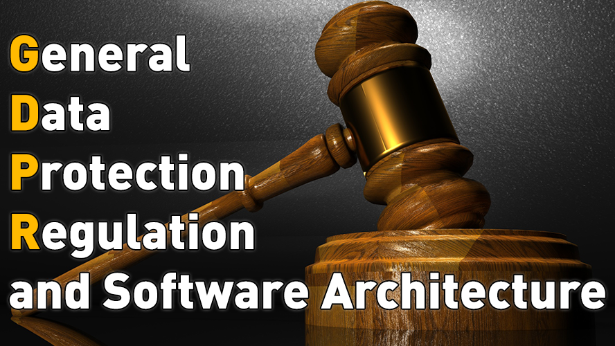 General Data Protection Regulation (GDPR) practical impact on software architecture